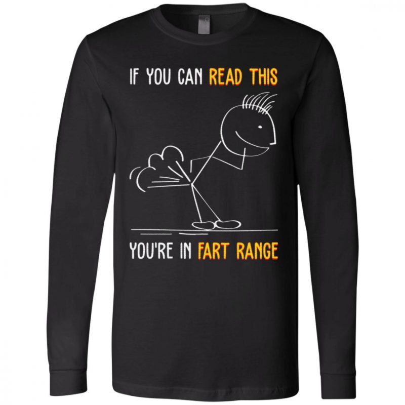 If You Can Read This You're In Fart Range T-Shirt
