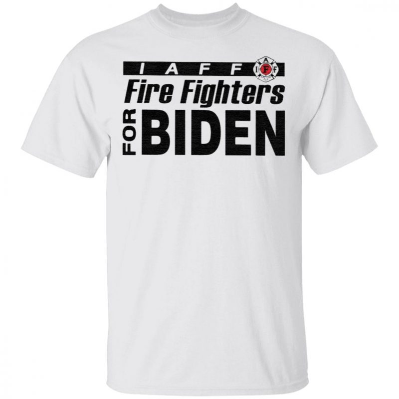 I Aff Fire Fighters For Biden Harris T Shirt