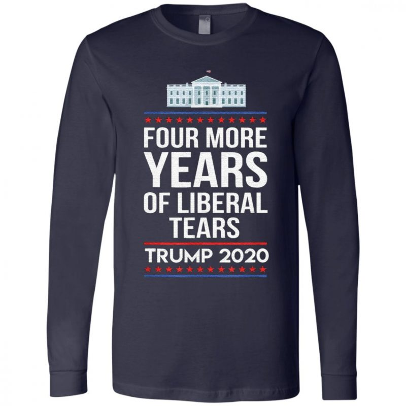 Conservative Four More Years Of Liberal Tears Trump 2020 T Shirt