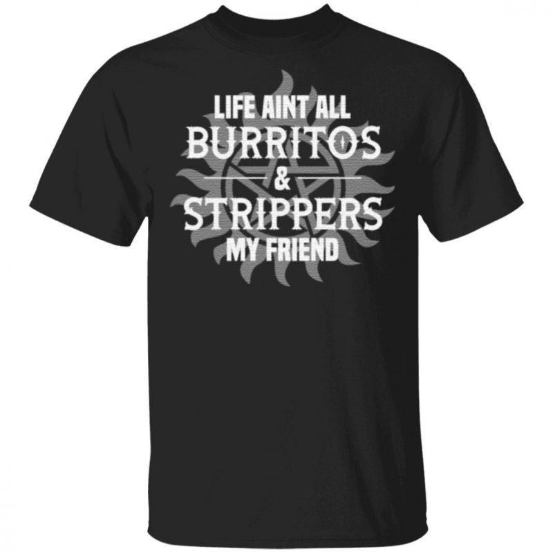 Super Dean Life Aint All Burritos and Strippers My Friend T Shirt