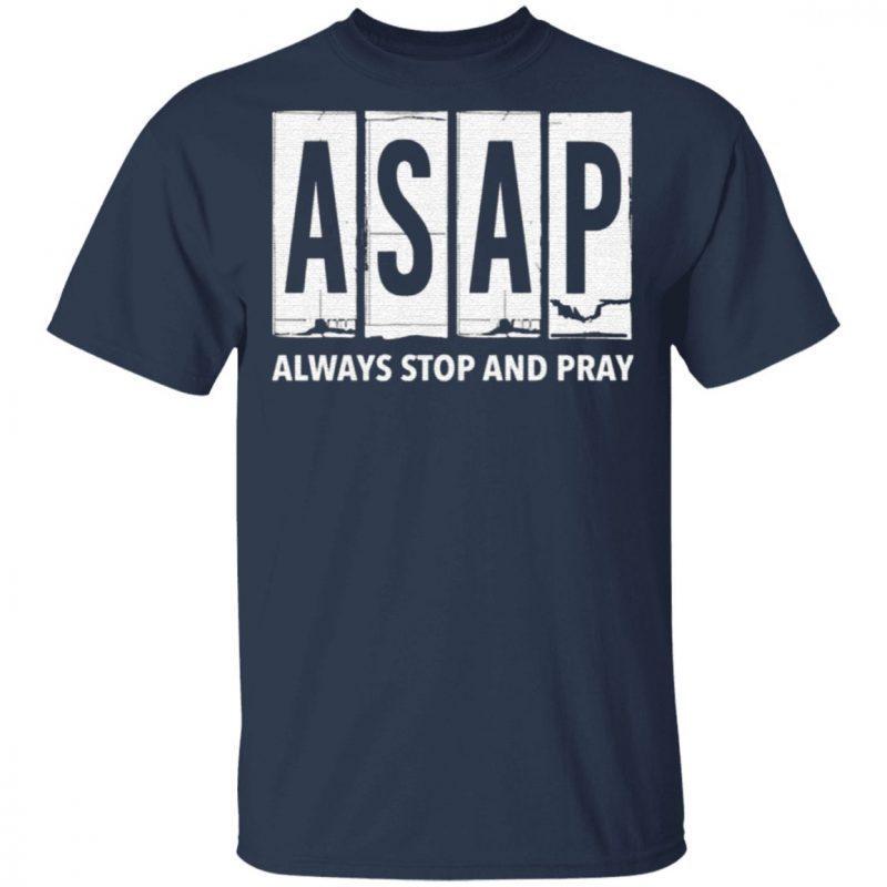 ASAP Always Stop And Pray t shirt