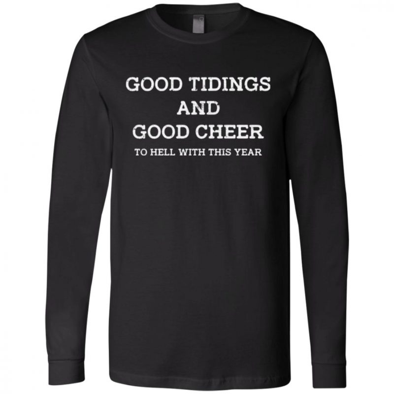 Good tidings and good cheer to hell with this year t shirt