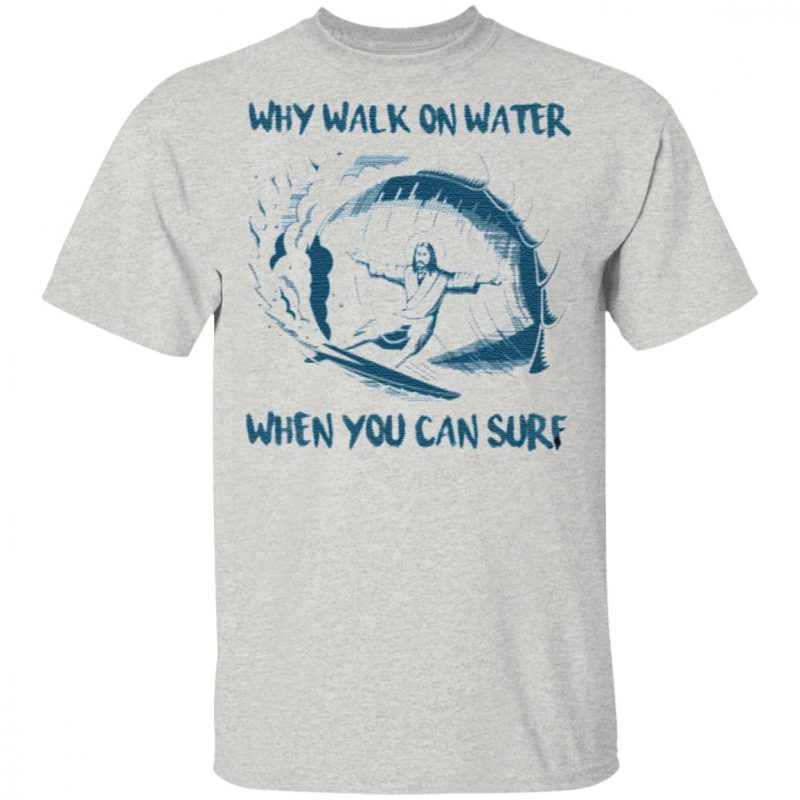 Why Walk On Water When You Can Surf Jesus T-Shirt