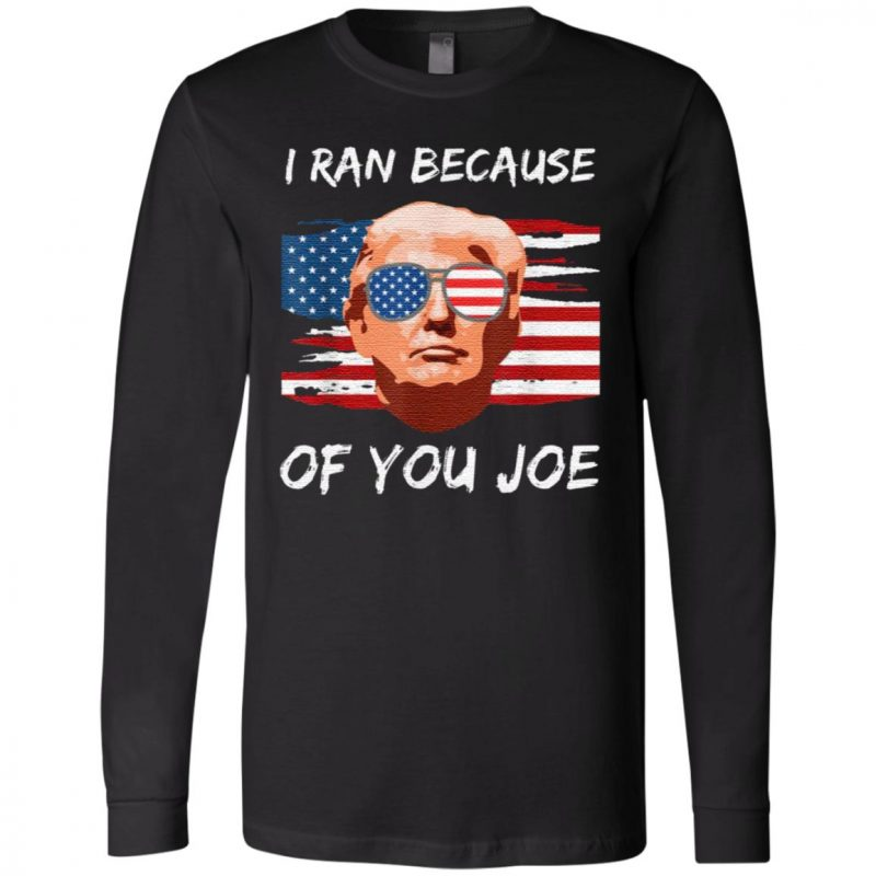 Trump Debate 2020 I Ran Because Of You Joe Biden T Shirt