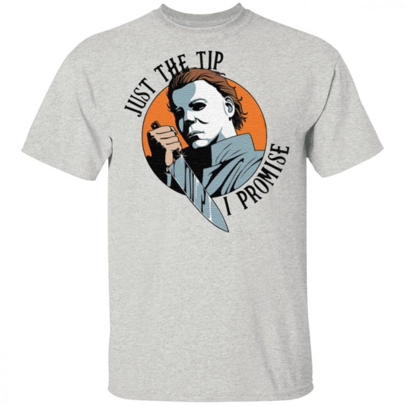 Just The Tip I Promise Michael Myers T-Shirt