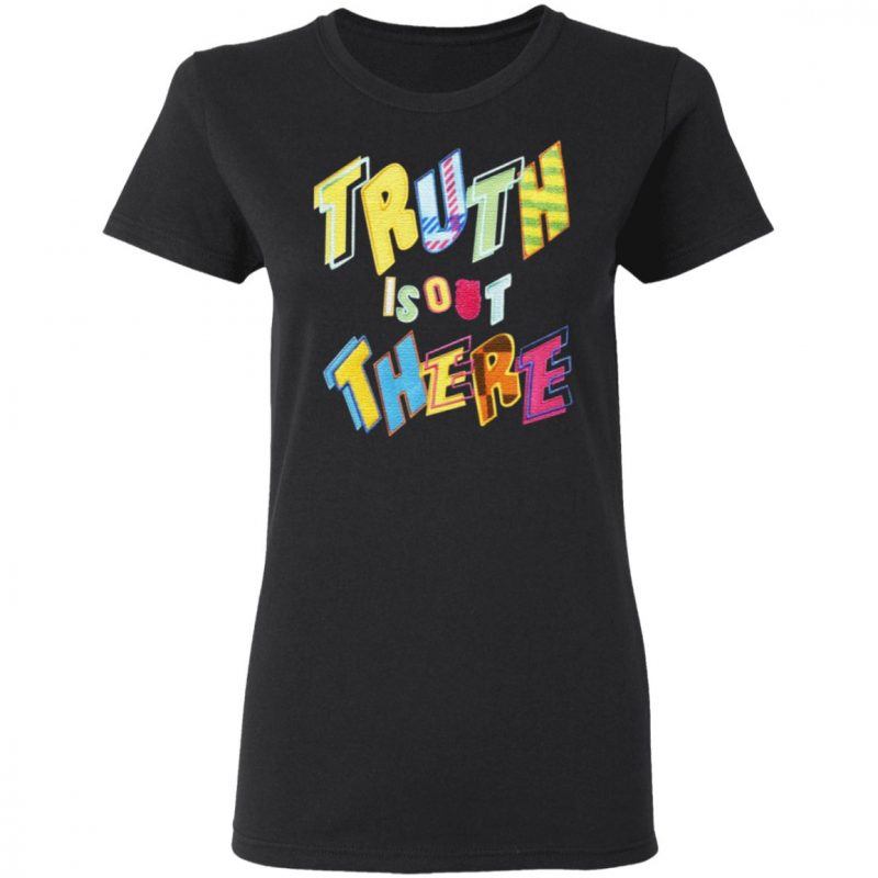 Truth Is Out There T Shirt