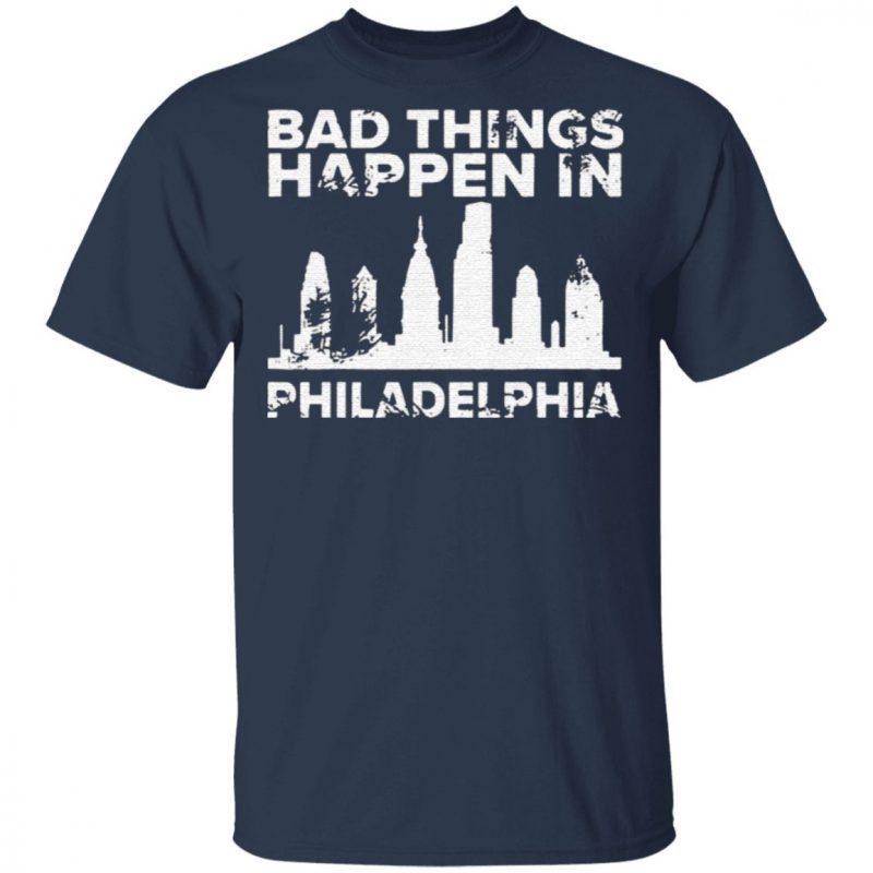 Bad Things Happen In Philadelphia Trump T-Shirt
