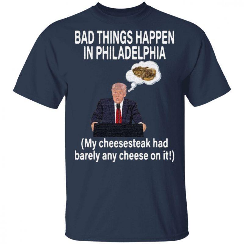Bad Things Happen In Philadelphia Distressed Trump T-Shirt