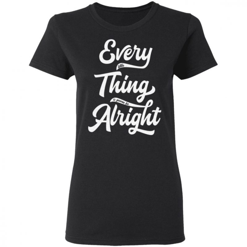 Every Little Thing Is Gonna Be Alright T-Shirt