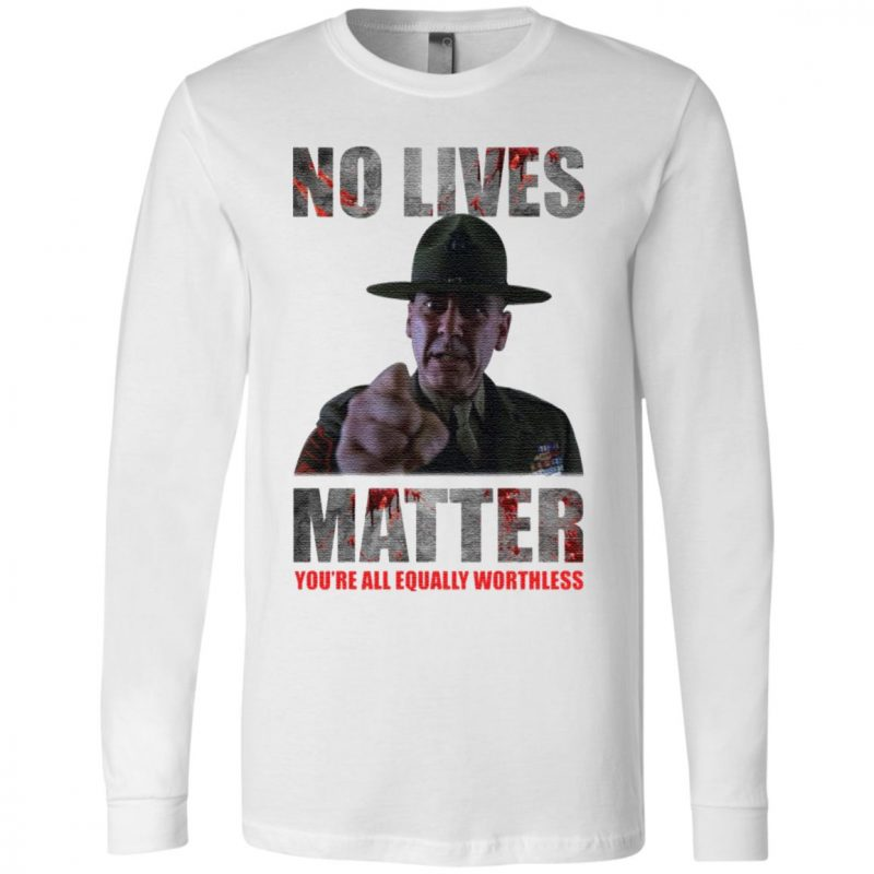 No lives matter you're all equally worthless t shirt