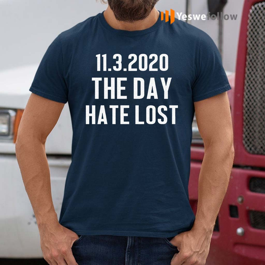 11-03-2020-The-Day-Hate-Lost-T-Shirt