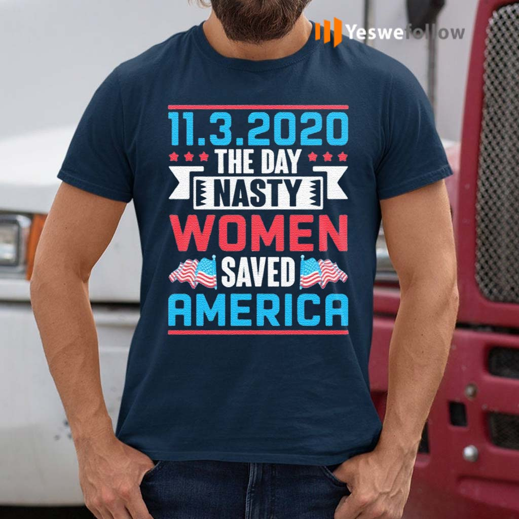 11-03-2020-The-Day-Nasty-Women-Save-America-T-Shirt