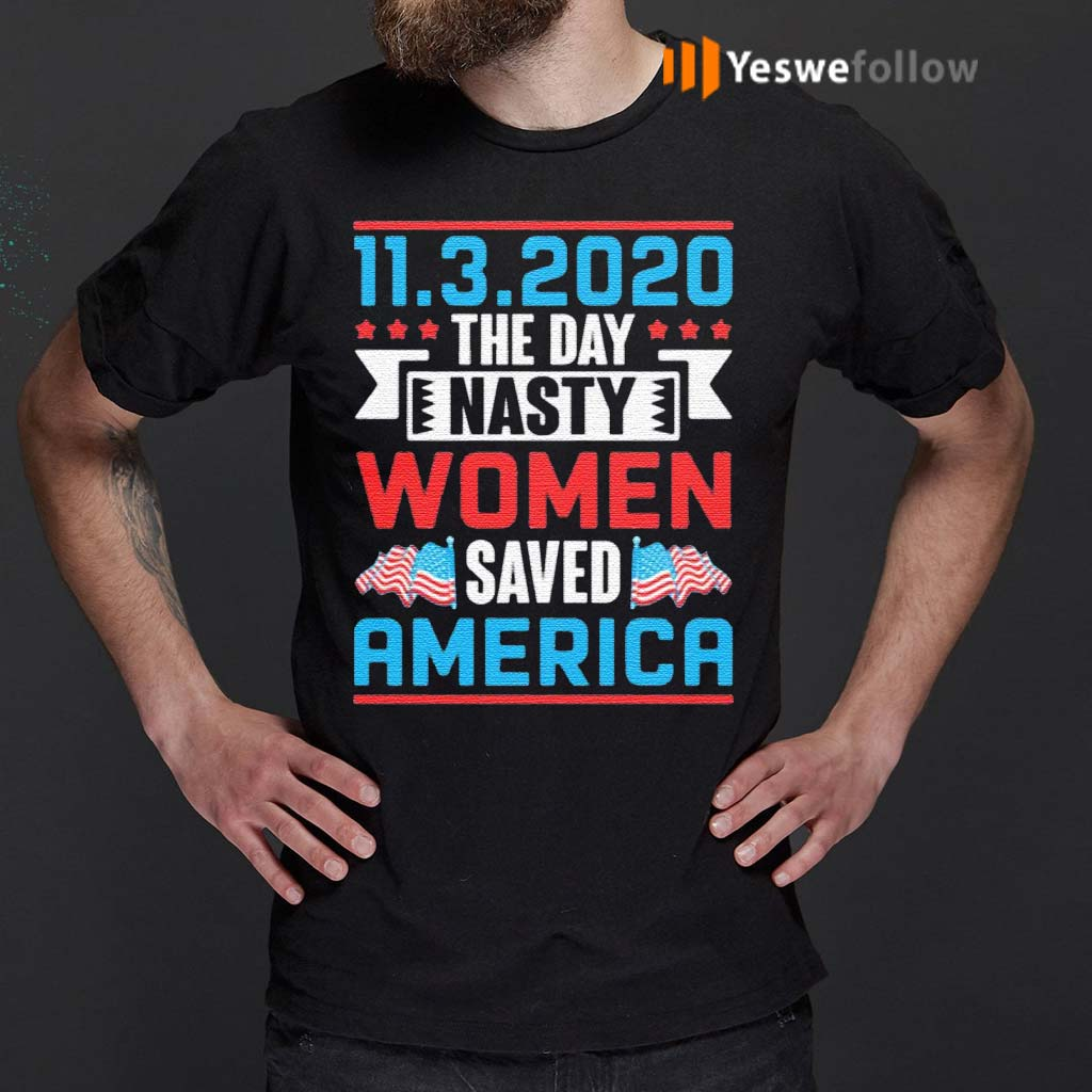 11-03-2020-The-Day-Nasty-Women-Save-America-T-Shirts