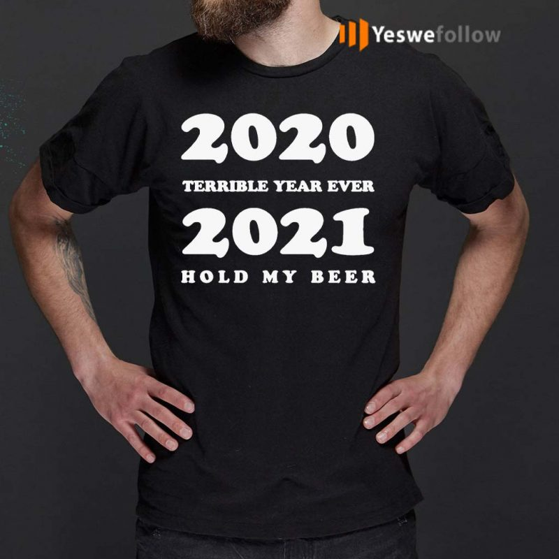 2020-Terrible-Year-Ever-2021-Hold-My-Beer-T-Shirt