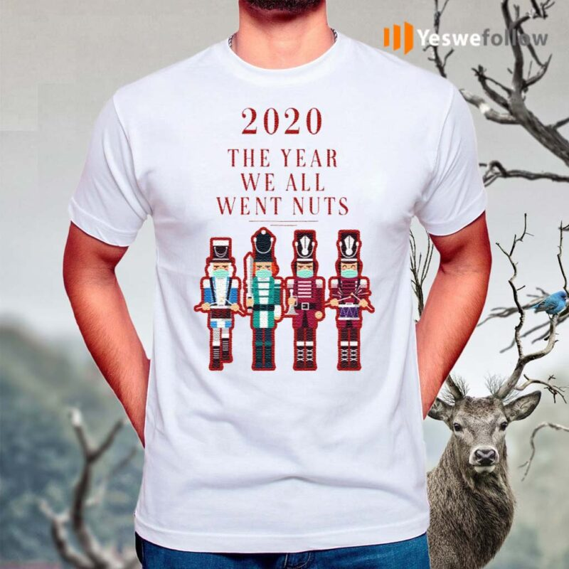 2020-the-Year-We-All-Went-Nuts-Nutcracker-Soldier-T-Shirt