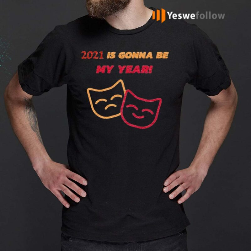 2021-Is-Gonna-Be-My-Year-shirts