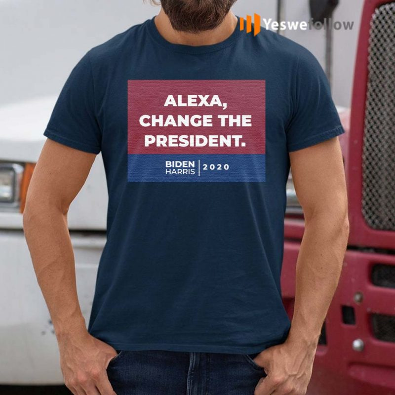 Alexa-Change-The-President-Biden-Harris-2020-T-Shirts