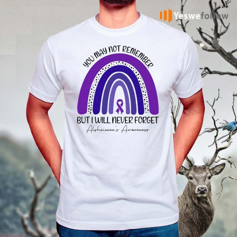 Alzheimer-Awareness-You-May-Not-Remember-But-I-Will-Never-Forget-Purple-Ribbon-Rainbow-T-shirts
