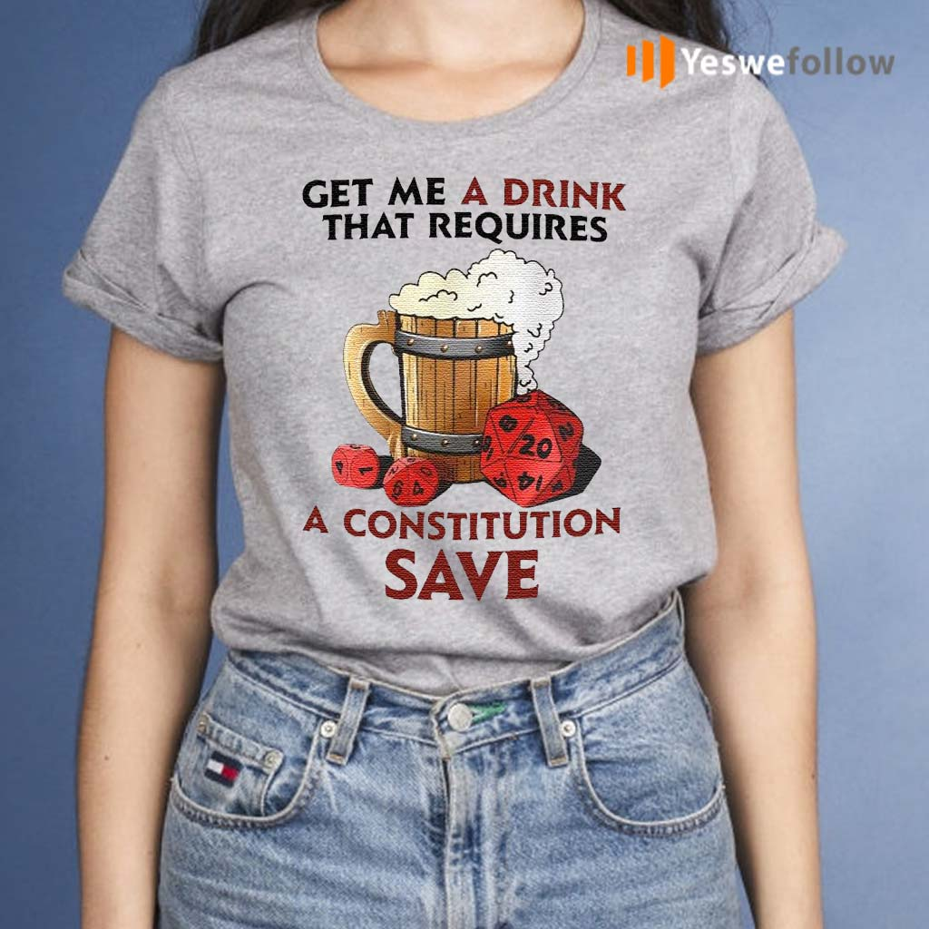 Beer-Get-Me-A-Drink-That-Requires-A-Constitution-Save-Shirt