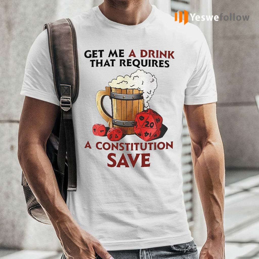 Beer-Get-Me-A-Drink-That-Requires-A-Constitution-Save-Shirts