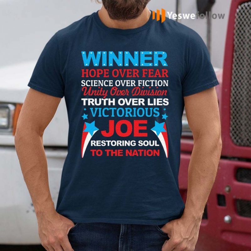 Biden-Is-Winner-Hope-Over-Fear-Science-Over-Fiction-Restore-the-Soul-to-the-Nation-T-Shirt