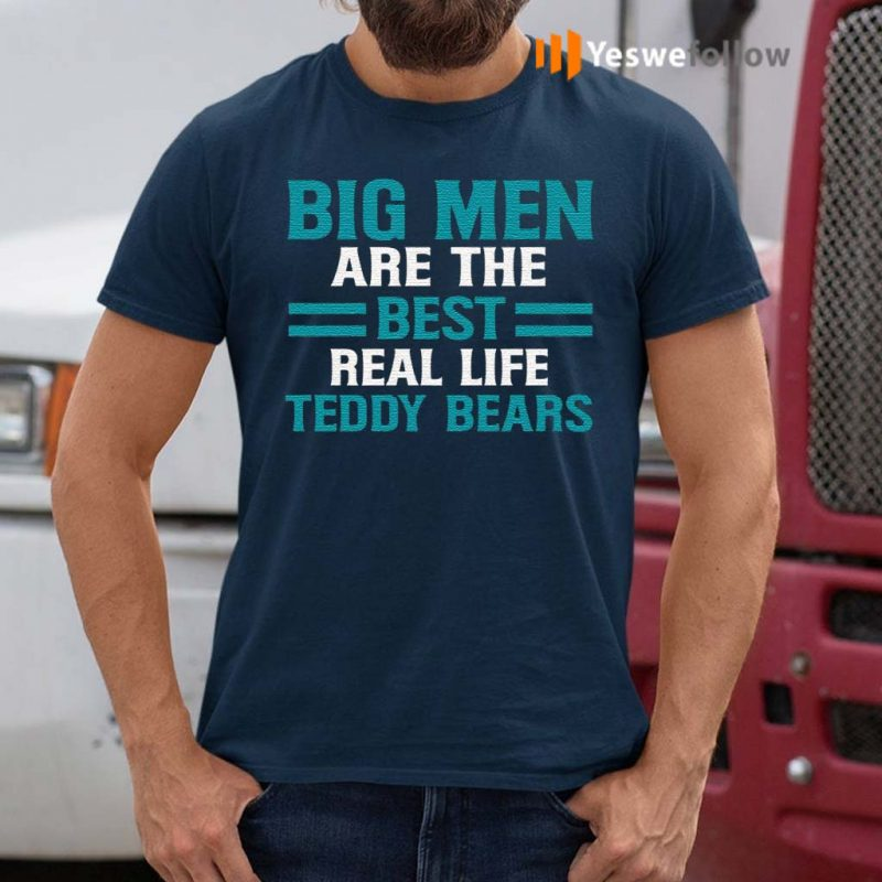 Big-Men-Are-the-Best-Real-Life-Teddy-Bears-Fathers-Day-Gifts-for-Dad-T-Shirt