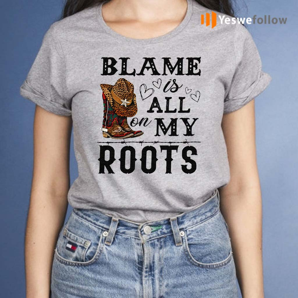 Blame-is-all-my-roots-shirts