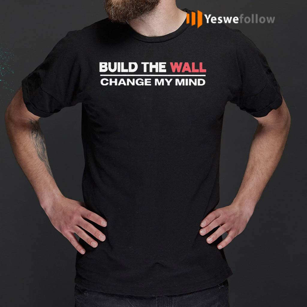 Build-The-Wall-Change-My-Mind-T-Shirt