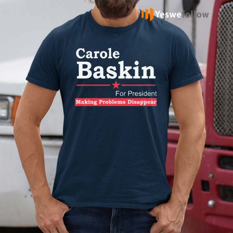 Carole-Baskin-For-President-Making-Problems-Disappear-T-Shirt