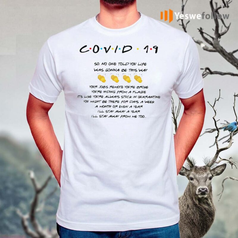 Covid-19-So-No-One-Told-You-Life-Was-Gonna-Be-This-Way-Shirts