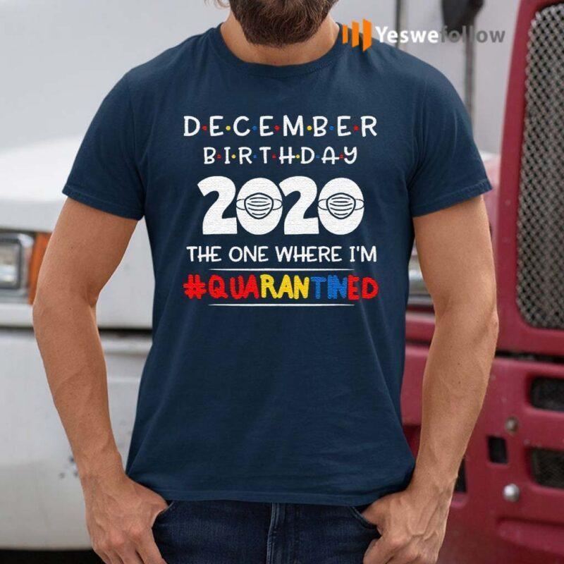 December-birthday-2020-the-one-where-i'm-quarantined-xmas-shirts
