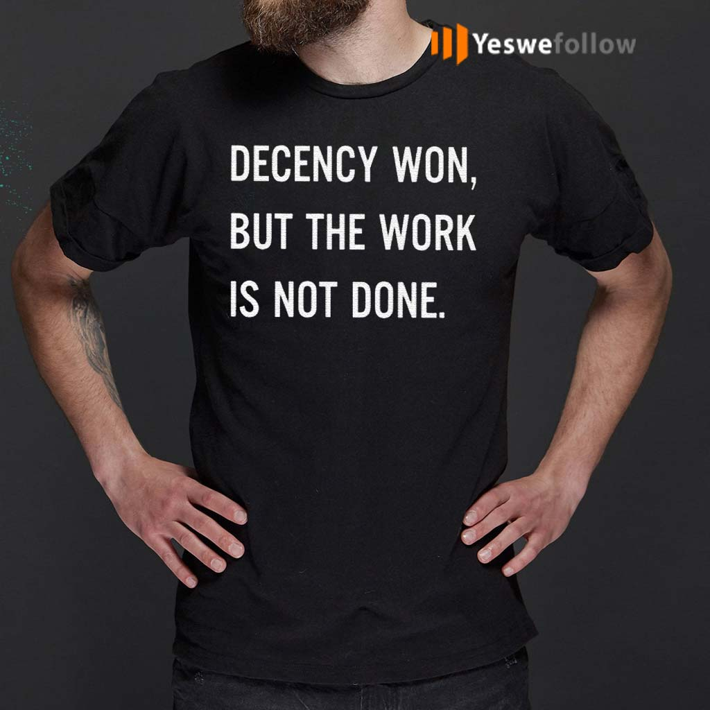 Decency-Won-But-The-Work-Is-Not-Done-Shirt