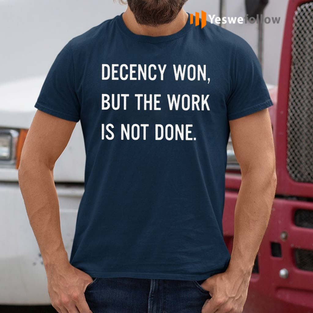 Decency-Won-But-The-Work-Is-Not-Done-Shirts