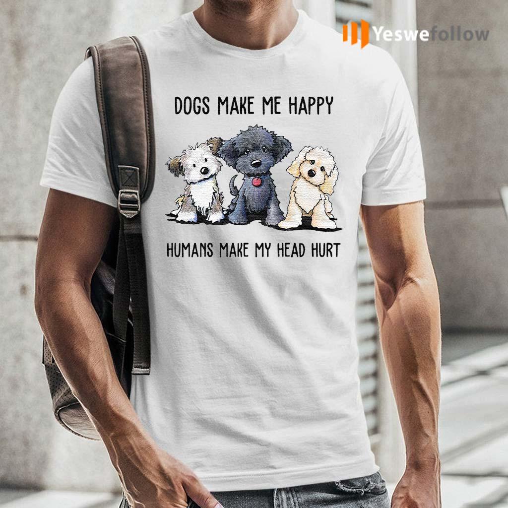 Dogs-make-Me-happy-humans-make-my-head-hurt-shirts