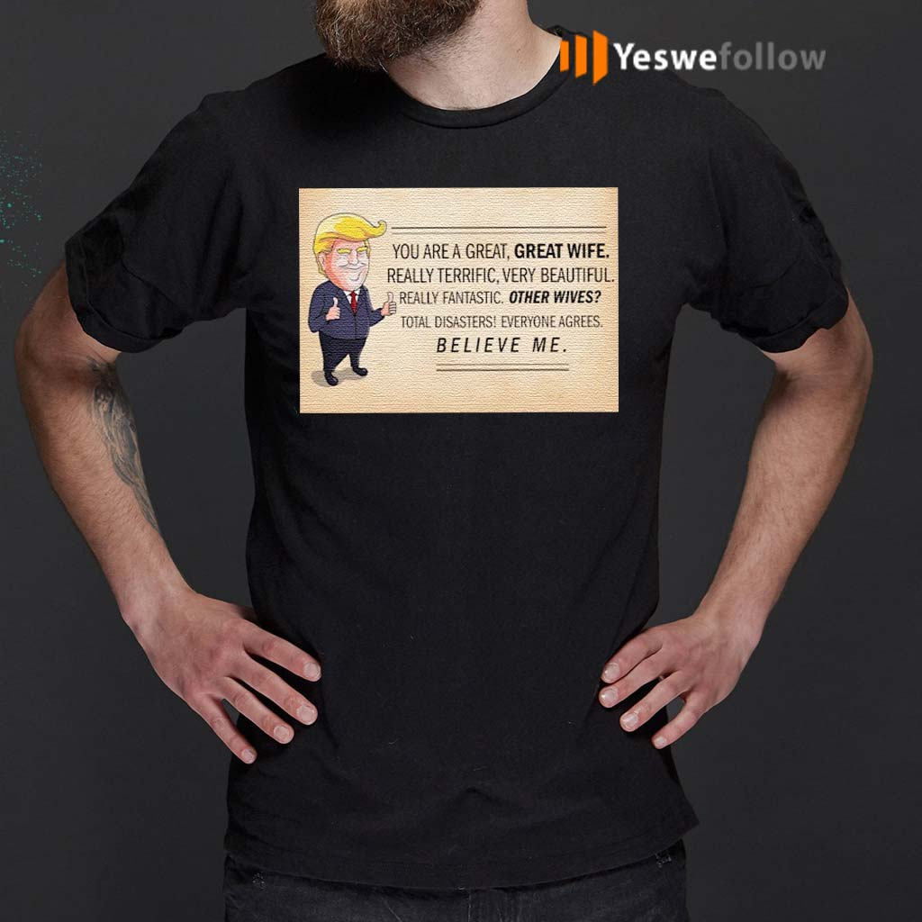 Donald-Trump-you-are-a-great-great-wife-believe-me-t-shirts