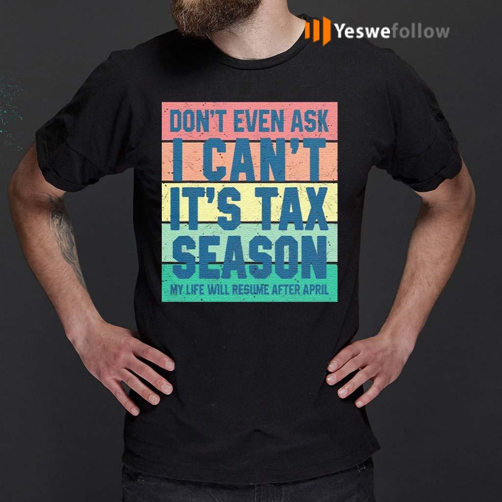 Don't-Even-Ask-I-Can't-It's-Tax-Season-My-Life-Will-Resume-After-April-Vintage-Shirt
