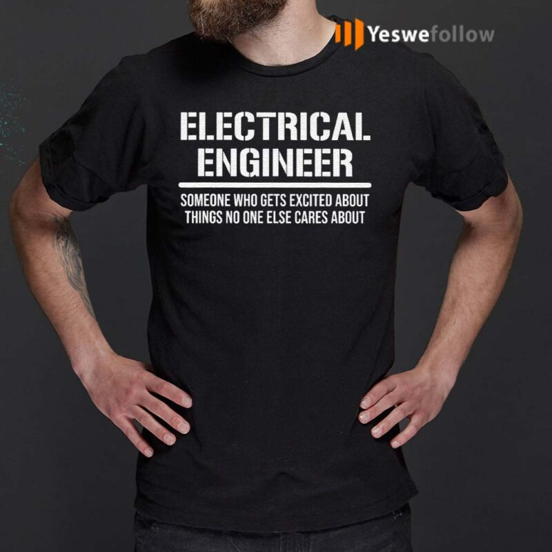 Electrical-Engineer-Someone-Who-Gets-Excited-About-Things-No-One-Else-Cares-About-T-Shirts