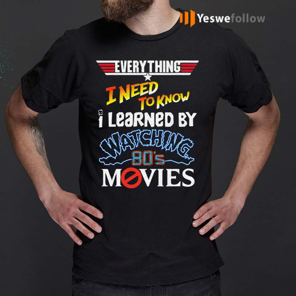 Everything-I-Need-To-Know-I-Learned-By-Watching-80's-Movies-T-Shirts