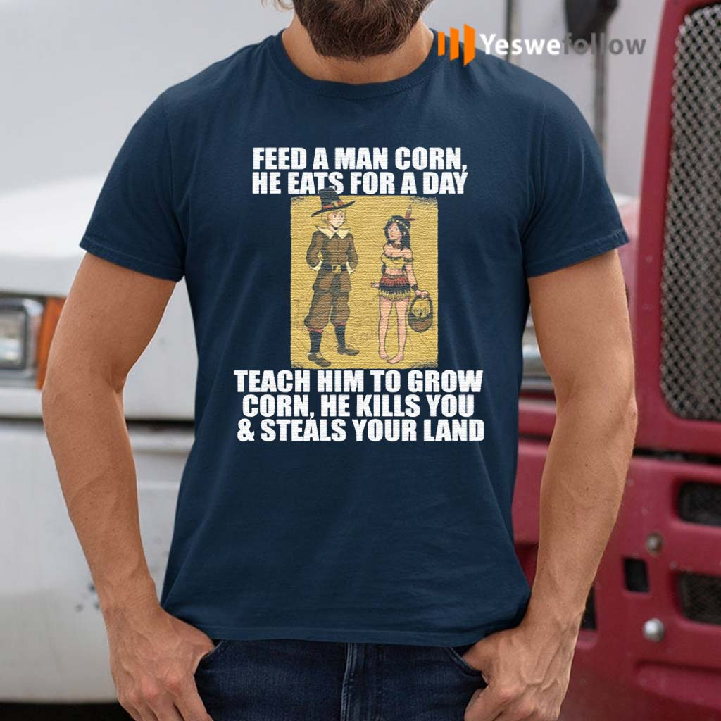 Feed-A-Man-Corn-He-Eats-For-A-Day-T-Shirt