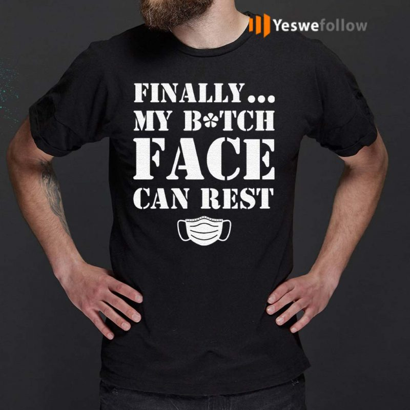 Finally-My-Bitch-Face-Can-Rest-T-Shirt