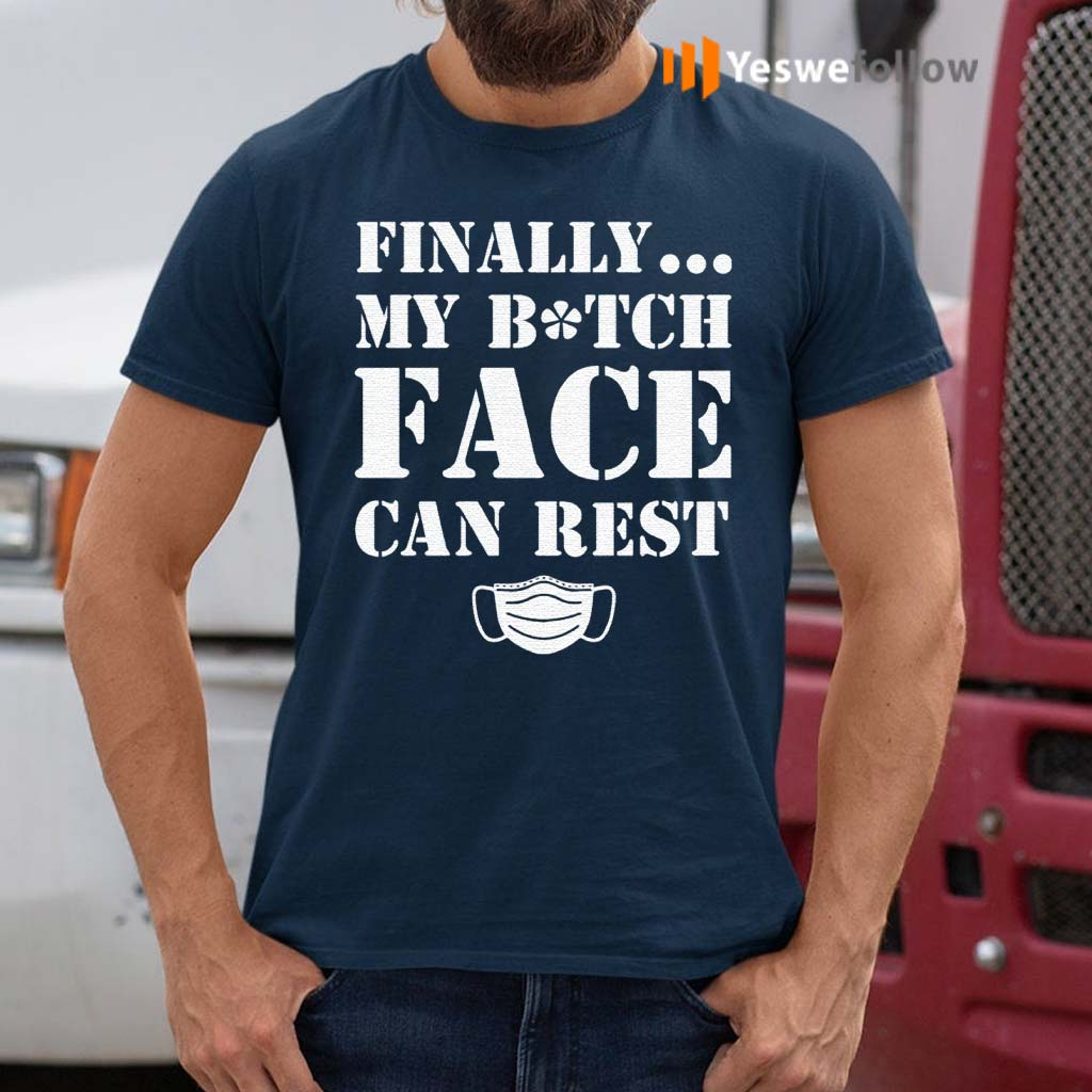 Finally-My-Bitch-Face-Can-Rest-T-Shirts