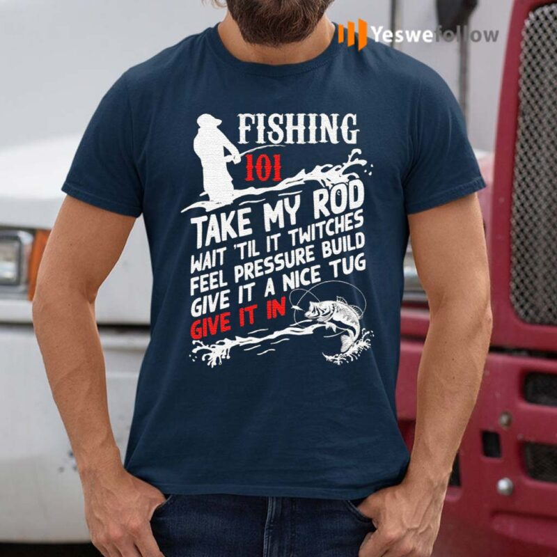 Fishing-101-Take-My-Rod-T-Shirt