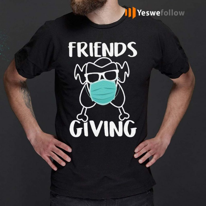 Friendsgiving-Turkey-Wearing-Face-Mask-Funny-Quarantined-Thanksgiving-2020-T-Shirts