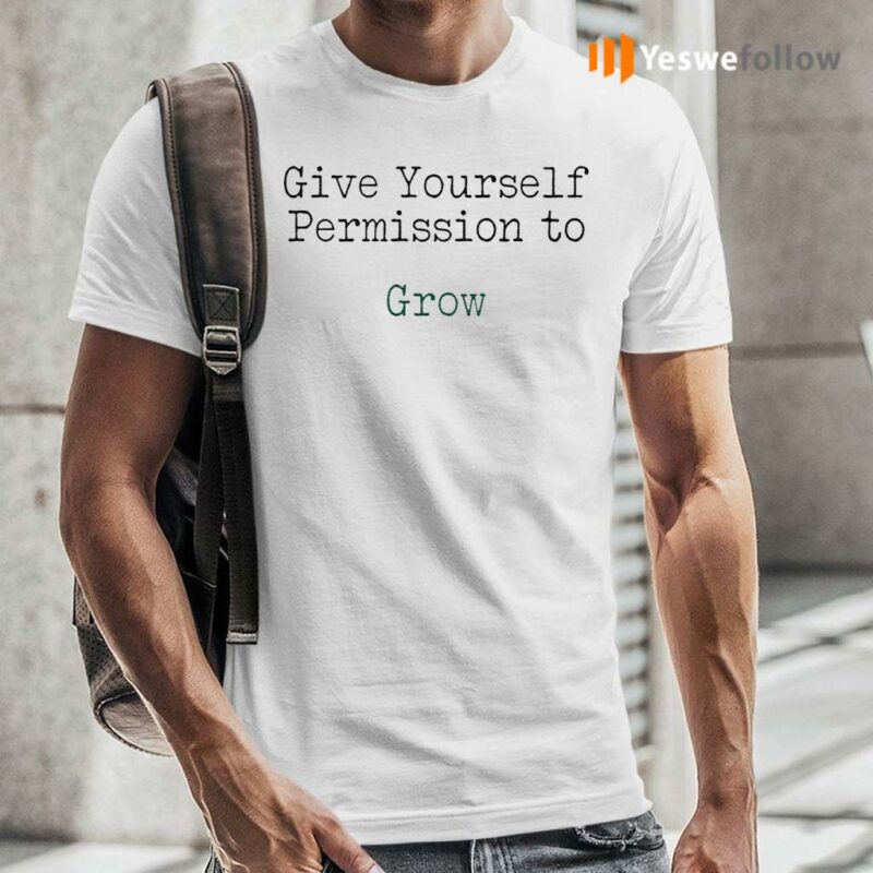 Give-yourself-permission-to-grow-shirt