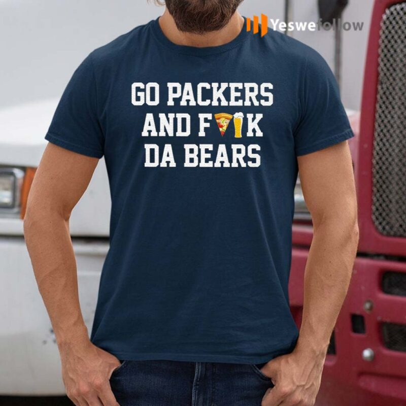 Go-Packers-And-Fuck-Da-Bears-Shirt