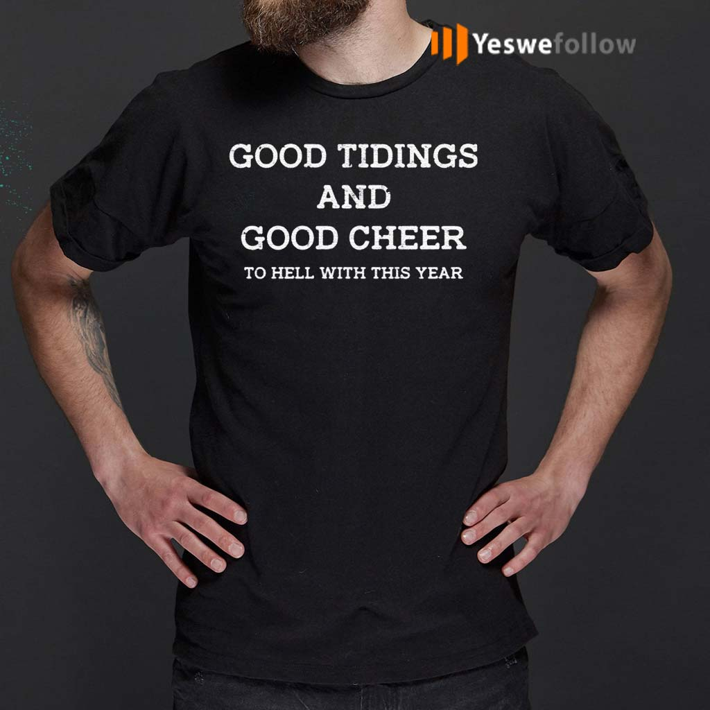 Good-tidings-and-good-cheer-to-hell-with-this-year-shirt