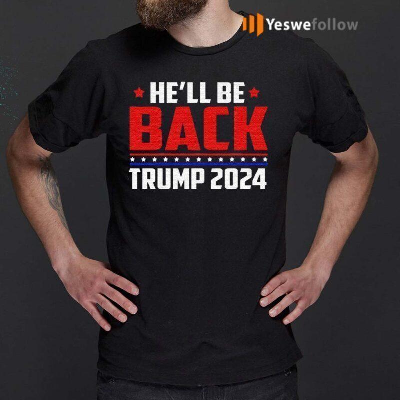 He'll-Be-Back-President-Trump-2024-Make-America-Great-Again-Political-T-Shirts