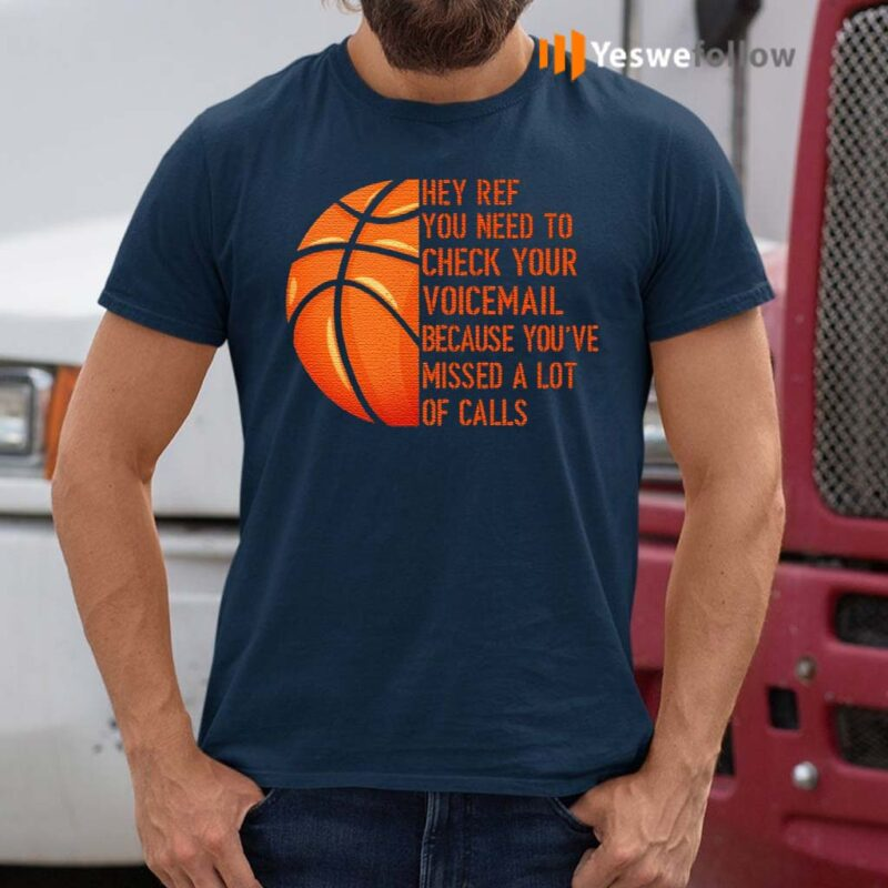 Hey-Ref-You-Need-to-Check-Your-Voicemail-Because-You've-Missed-A-Lot-of-Calls-T-Shirt