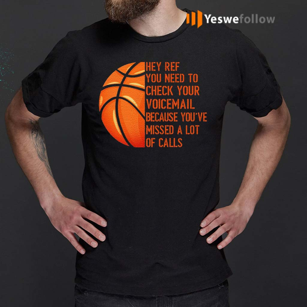 Hey-Ref-You-Need-to-Check-Your-Voicemail-Because-You've-Missed-A-Lot-of-Calls-T-Shirts