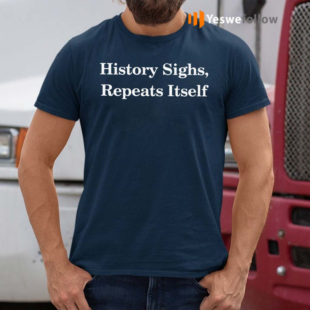 History-Sighs-Repeats-Itself-Shirt